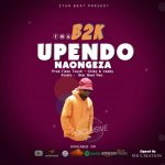 AUDIO | B2K – Upendo Naongeza | Download Audio Mp3