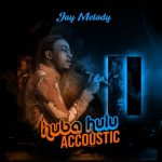 AUDIO | Jay Melody – Huba Hulu Acoustic | Download Audio Mp3